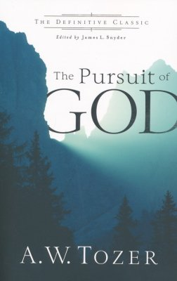 The Pursuit of God - By: A.W. Tozer