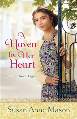 A Haven for Her Heart, #1 - By: Susan Anne Mason