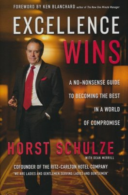 Excellence Wins: A No-Nonsense Guide to Becoming the Best  in a World of Compromise  -     By: Horst Schulze, Dean Merrill