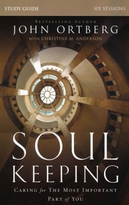 Soul Keeping Study Guide with DVD: Caring for the Most Important Part of You - By: John Ortberg, Christine Anderson