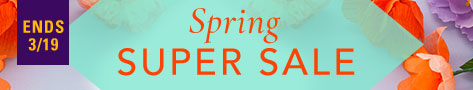 Spring Super Sale- thru 3/19