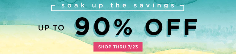 Soak Up the Savings- up to 90% off!