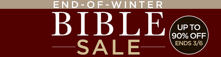 End of Winter Bible Sale- thru March 6th
