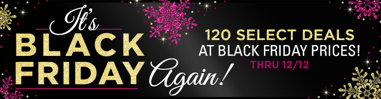 Black Friday Again- thru 12/12