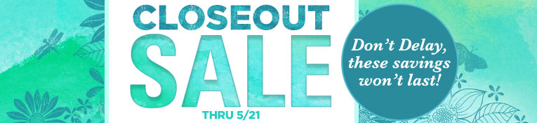 Closeout Sale- thru 5/21
