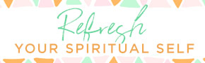 Refresh Your Spiritual Self