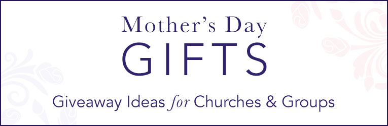Mother's Day Gifts for Churches & Groups