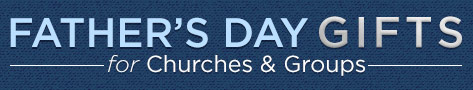 Father's Day Gifts for Churches & Groups