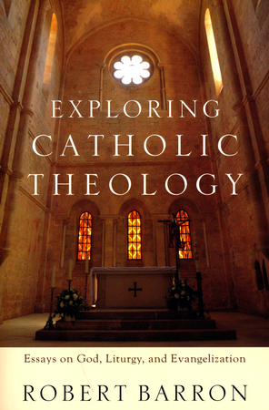 exploring catholic theology essays on god liturgy and  exploring catholic theology essays on god liturgy and evangelization robert barron 9780801097508 com