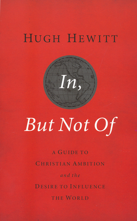 In but not of a guide to christian ambition and the desire to in but not of a guide to christian ambition and the desire to influence the world hugh hewitt 9781595554826 christianbook fandeluxe Choice Image