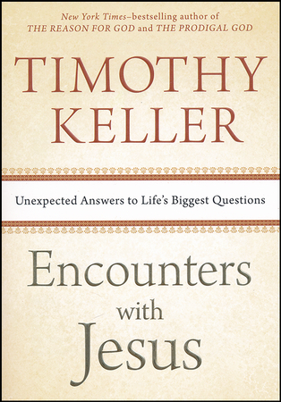 Encounters with jesus unexpected answers to lifes biggest encounters with jesus unexpected answers to lifes biggest questions timothy keller 9781594633539 christianbook fandeluxe Image collections