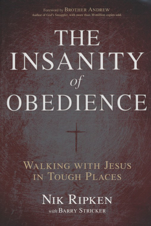 The insanity of obedience walking with jesus in tough places nik the insanity of obedience walking with jesus in tough places nik ripken barry stricker 9781433673092 christianbook fandeluxe Choice Image