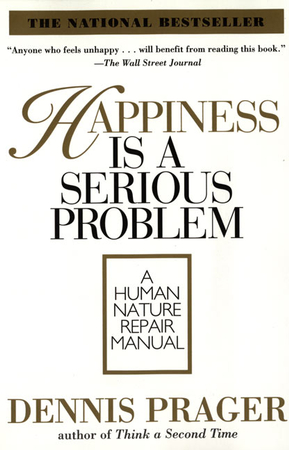 Happiness is a serious problem ebook dennis prager happiness is a serious problem ebook dennis prager 9780061744884 christianbook fandeluxe PDF