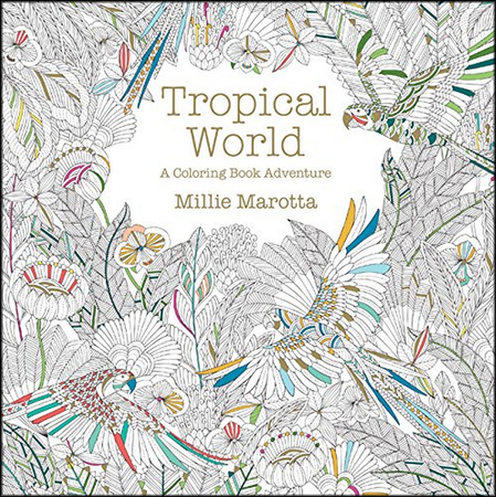 Tropical World A Coloring Book Adventure Millie Marotta 9781454709138