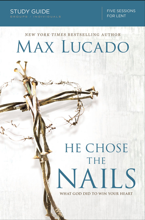 He chose the nails study guide ebook max lucado 9780310687276 he chose the nails study guide ebook max lucado 9780310687276 christianbook fandeluxe Document