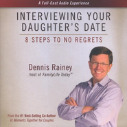 Interviewing Your Daughter's Date: 8 Steps to No Regrets  -     By: Dennis Rainey