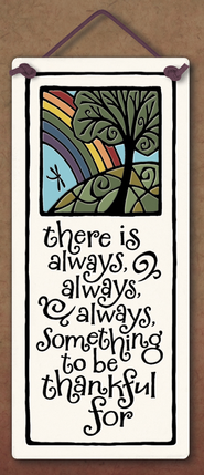 There is Always, Always, Always Something to be Thankful For Plaque  -