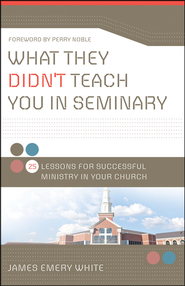What They Didn't Teach You in Seminary: 25 Lessons for Successful Ministry in Your Church  -     By: James Emery White