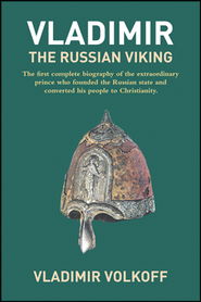 Vladimir, the Russian Viking: The Legendary Prince Who Transformed a Nation  -     By: Vladimir Volkoff