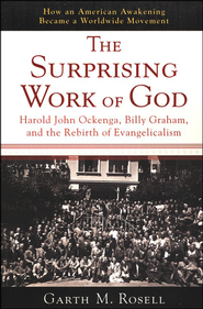 The Surprising Work of God: Harold John Ockenga, Billy Graham & the Rebirts of Evangelism - Slightly Imperfect  -     By: Garth M. Rosell