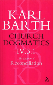 Church Dogmatics IV.3.1 The Doctrine Reconciliation Jesus Christ, the True Witness  -     By: Karl Barth