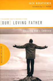 Our Loving Father: Enjoying God's Embrace  -     By: Jack Kuhatschek