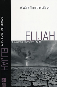 A Walk Thru the Life of Elijah: Standing Strong for Truth - Slightly Imperfect  -