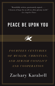 Peace Be upon You: Muslims, Christians, and Jews   -     By: Zachary Karabell