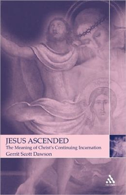 Jesus Ascended: The Meaning of Christ's Continuing Incarnation  -     By: Gerrit Dawson