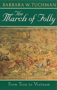 The March of Folly: From Troy to Vietnam   -     By: Barbara W. Tuchman