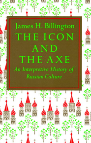 The Icon & the Axe: Interpretive History of Russian Culture  -     By: Billington