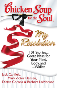 Chicken Soup for the Soul: My Resolution: 101 Stories Great Ideas for Your Mind, Body, and Wallet  -     By: Jack Canfield, Mark Victor Hansen, D'ette Corona