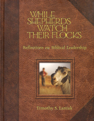 While Shepherds Watch Their Flocks: Reflections on Biblical Leadership  -     By: Timothy S. Laniak