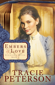 Embers of Love - eBook Striking a Match #1  -     By: Tracie Peterson