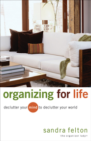 Organizing for Life: Declutter Your Mind to Declutter Your World - eBook  -     By: Sandra Felton
