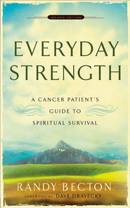 Everyday Strength: A Cancer Patient's Guide to Spiritual Survival - eBook  -     By: Randy Becton