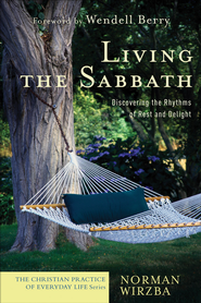 Living the Sabbath: Discovering the Rhythms of Rest and Delight - eBook  -     By: Norman Wirzba