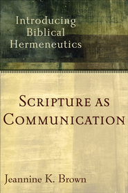 Scripture as Communication: Introducing Biblical Hermeneutics - eBook  -     By: Jeannine K. Brown