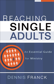 Reaching Single Adults: An Essential Guide for Ministry - eBook  -     By: Dennis Franck