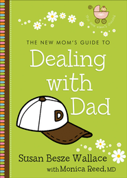New Mom's Guide to Dealing with Dad, The - eBook  -     By: Susan Besze Wallace, Monica Reed