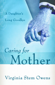 Caring for Mother: A Daughter's Long Goodbye - eBook  -     By: Virginia Stem Owens