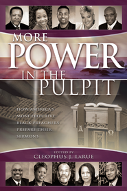 More Power in the Pulpit: How America's Most Effective Black Preachers Prepare Their Sermons - eBook  -     Edited By: Cleophus J. LaRue     By: Cleophus J. LaRue(Ed.)