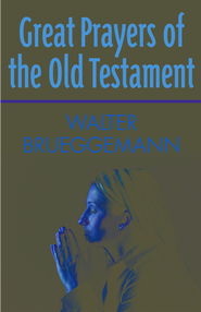 Great Prayers of the Old Testament - eBook  -     By: Walter Brueggemann