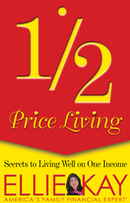 1/2 Price Living: Secrets to Living Well on One Income - eBook  -     By: Ellie Kay