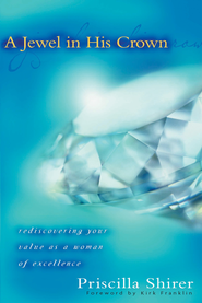 A Jewel in His Crown: Rediscovering Your Value as a Woman of Excellence - eBook  -     By: Priscilla Shirer