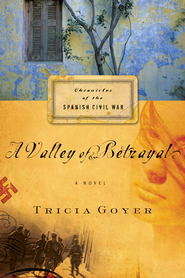 A Valley of Betrayal - eBook Chronicles of the Spanish Civil War Series #1  -     By: Tricia Goyer