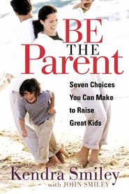 Be the Parent: Seven Choices You can Make to Raise Great Kids - eBook  -     By: Kendra Smiley