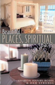 Beautiful Places, Spiritual Spaces: The Art of Stress-Free Interior Design - eBook  -     By: Sharon Hanby-Robie, Deb Strobel