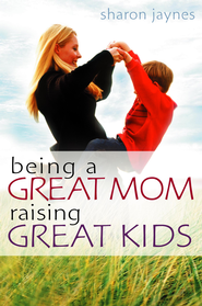 Being a Great Mom, Raising Great Kids - eBook  -     By: Sharon Jaynes