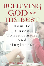 Believing God for His Best: How to Marry Contentment and Singleness - eBook  -     By: Bill Thrasher